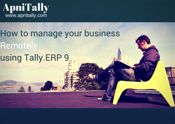 How to manage your business remotely with Tally ERP 9