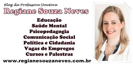 Acesse o Blog da minha esposa Profª Dra. Regiane Souza Neves
