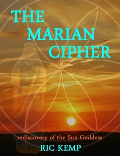 The Marian Cipher: Rediscovery of the Sun Goddess by Ric Kemp