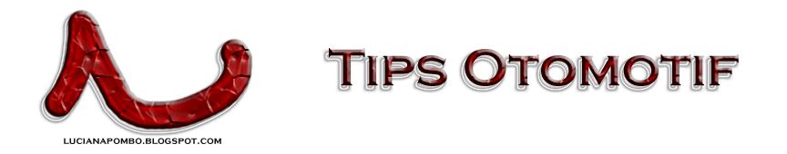 Tips Seputar Otomotif