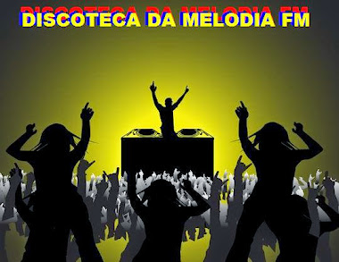 DISCOTECA DA MELODIA FM