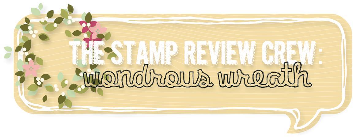 http://stampreviewcrew.blogspot.com/2015/02/stamp-review-crew-wondrous-wreath.html