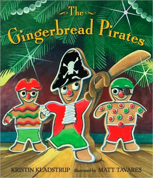 The Gingerbread Pirates by Kristin Kladstrup and Matt Tavares