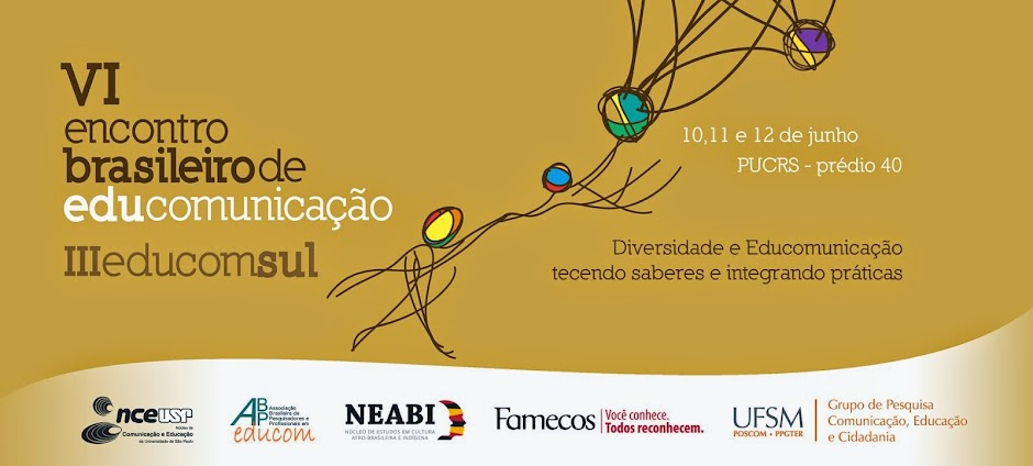 VI ENCONTRO BRASILEIRO DE EDUCOMUNICAÇÃO, III EDUCOM SUL