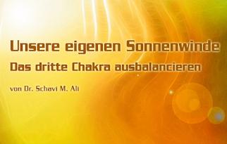 Unsere eigenen Sonnenwinde - Das dritte Chakra ausbalancieren - von Dr. Schavi M. Ali