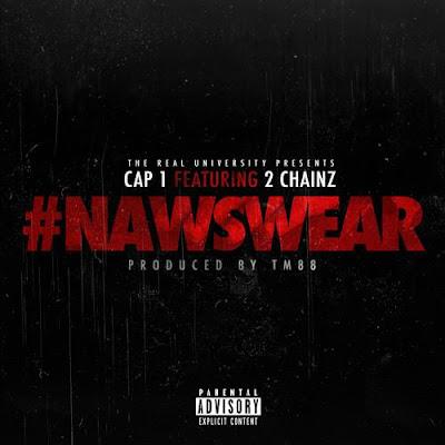 Cap 1 ft. 2 Chainz – #NAWSWEAR