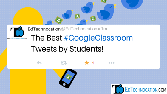 The Best #GoogleClassroom Tweets by Students | by @EdTechnocation | www.EdTechnocation.com