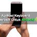 Cobain deh, 5 Aplikasi Keyboard Android Terbaik Ini