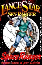 "LANCE STAR: SKY RANGER ""SPACE RANGER AND COMIC BOOK OTHER TALES"""