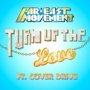 Far East Movement - Turn Up The Love (feat. Cover Drive)