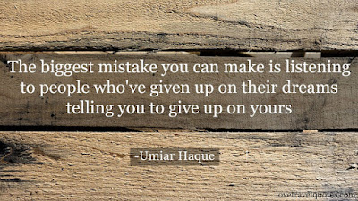 The biggest mistake you can make is listening to people who've given up on their dreams