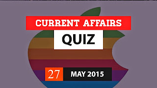 Current affairs quiz 27 may 2015