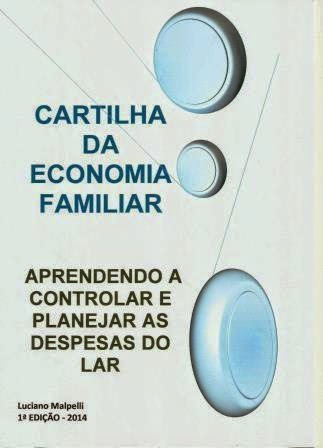 Cartilha da Economia Familiar - Aprendendo a Controlar e Planejar as Despesas do Lar