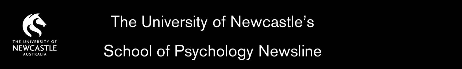  The University of Newcastle&#39;s School of Psychology Newsline