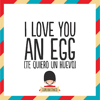 "I love you an egg (and part of the other!) - ""Te quiero un huevo"" Superbritánico"