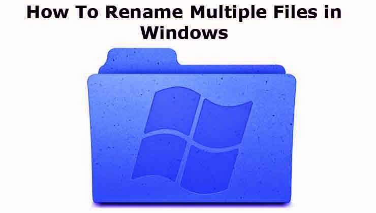 How To Rename multiple files at Once in Windows