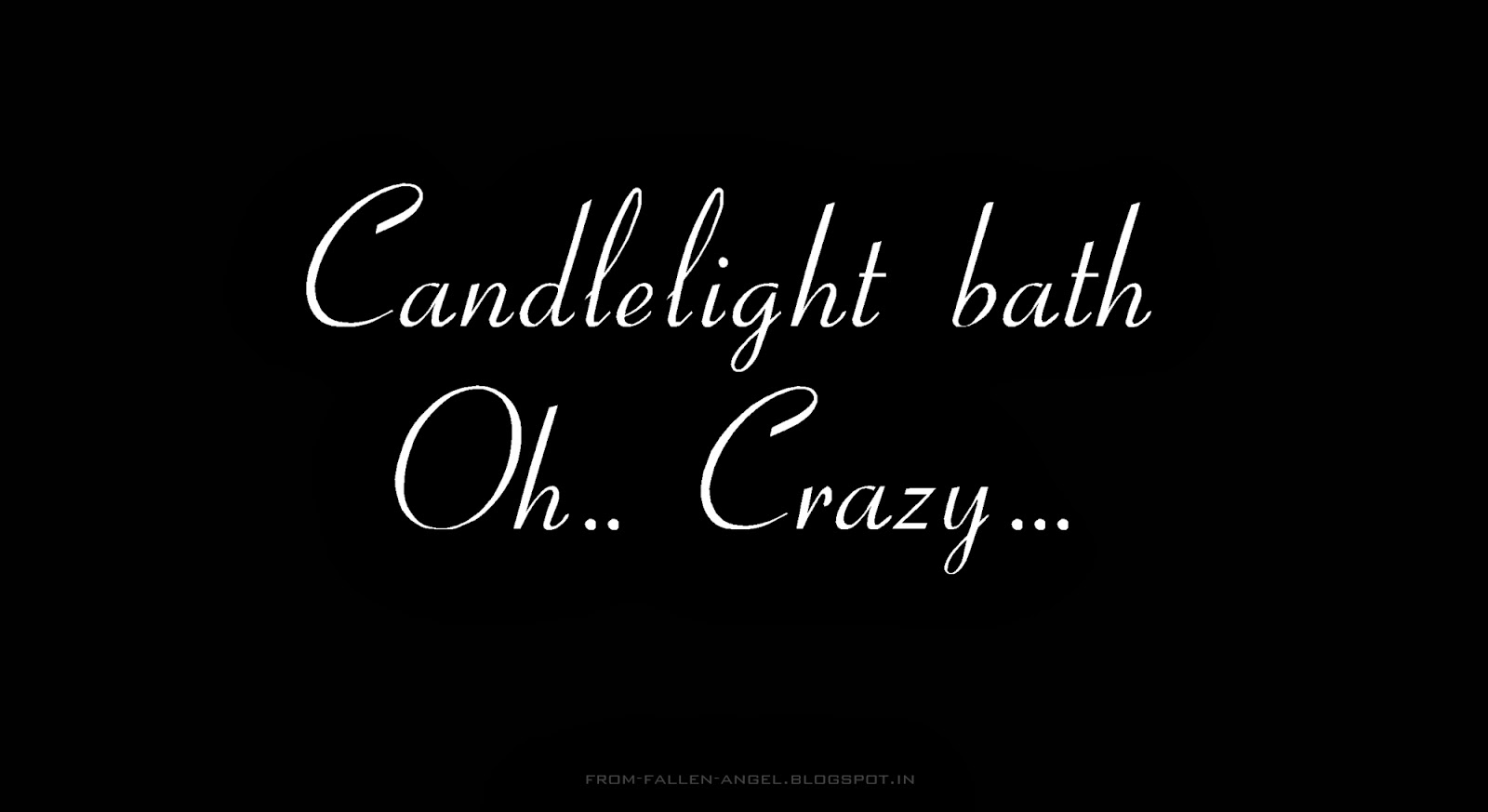 Candlelight bath Oh.. Crazy...