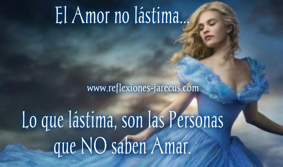 El Amor no lastima... lo que lastima son las Personas que NO saben Amar...