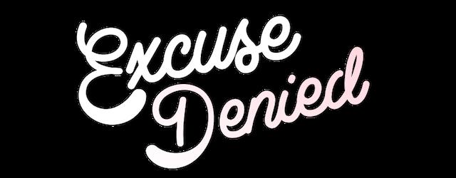 Excuse Denied