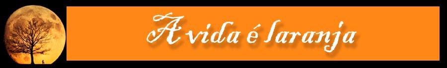 :: A vida é laranja ::