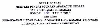 surat edaran menpan RB nomor 3 tahun 2015 surat edaran menpan RB nomor 3 tahun 2015 tentang penanganan Ijazah palsu PNS/ASN dan TNI Polri. PNS wajib kumpulkan leaglisir ijazah