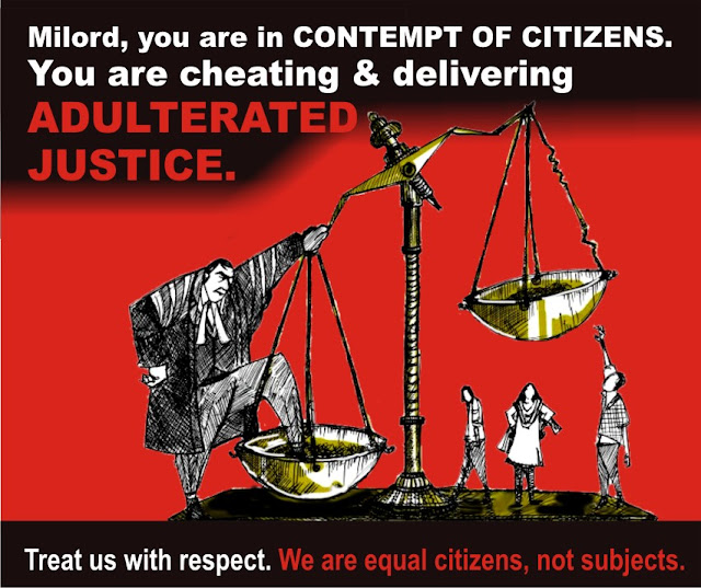 Milord, you are in contempt of citizens. You are cheating and delivering adulterated justice.