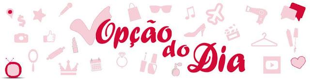 Blog Opção do Dia - por Aline Caldas e Bruna Coralo