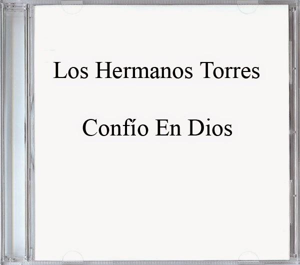 Los Hermanos Torres-Confío En Dios-