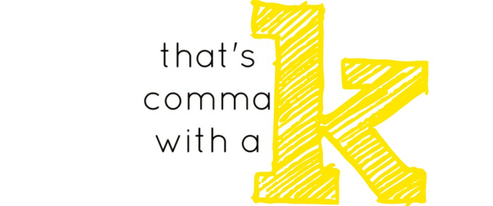 """That's comma with a K"""
