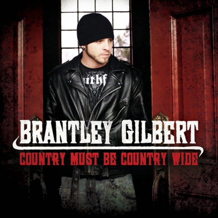 Brantley Gilbert - Country Must Be Country Wide Lyrics ...