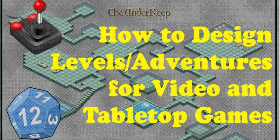 How to design levels/ adventures for video and tabletop games