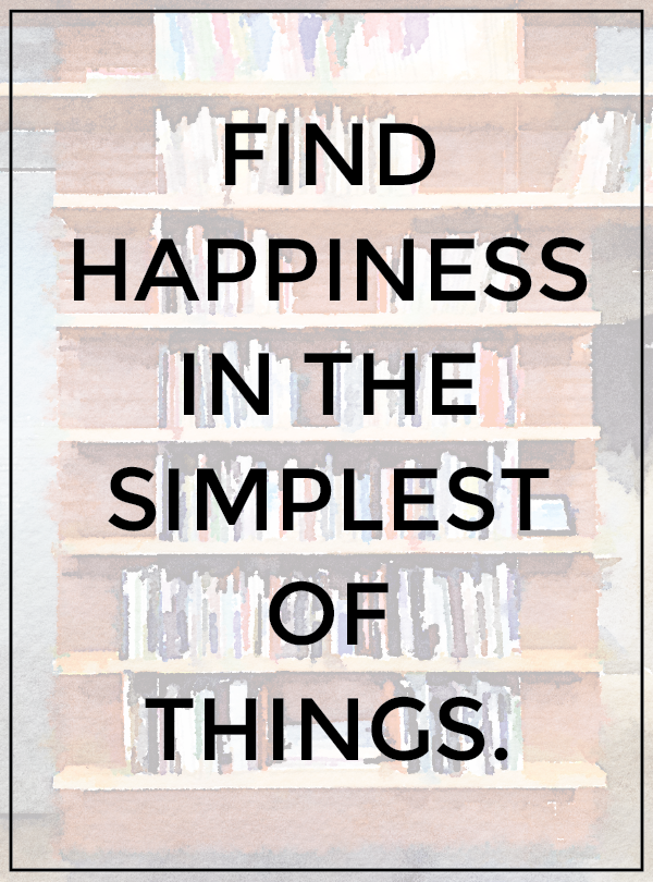 find happiness in the simplest of things.