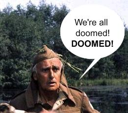 Dads army image with character saying we are all doomed! DOOMED!
