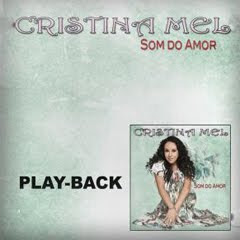 Cristina Mel - Som do Amor - 2011 - Playback