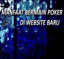 Manfaat Bermain Poker Online Di Website Baru