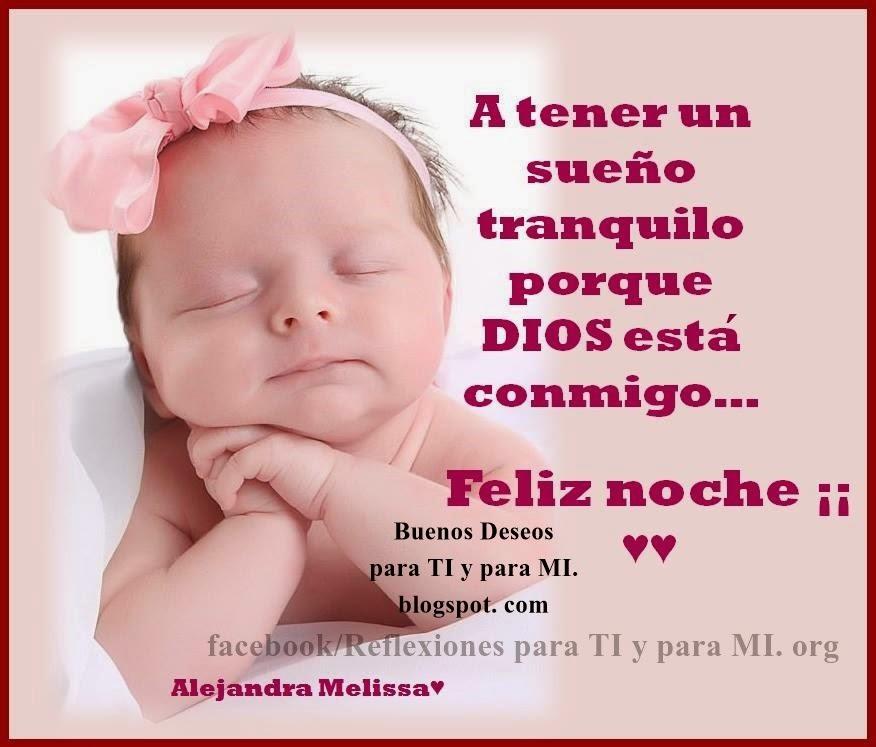 A tener un sueño tranquilo  porque DIOS está conmigo...  Feliz noche !!!