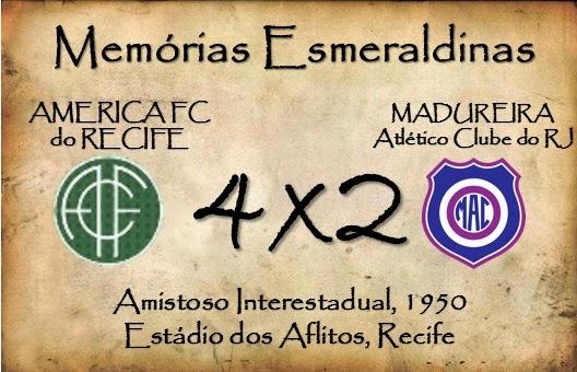 MEMÓRIAS ESMERALDINAS: América 4x2 Madureira/RJ em janeiro de 1950