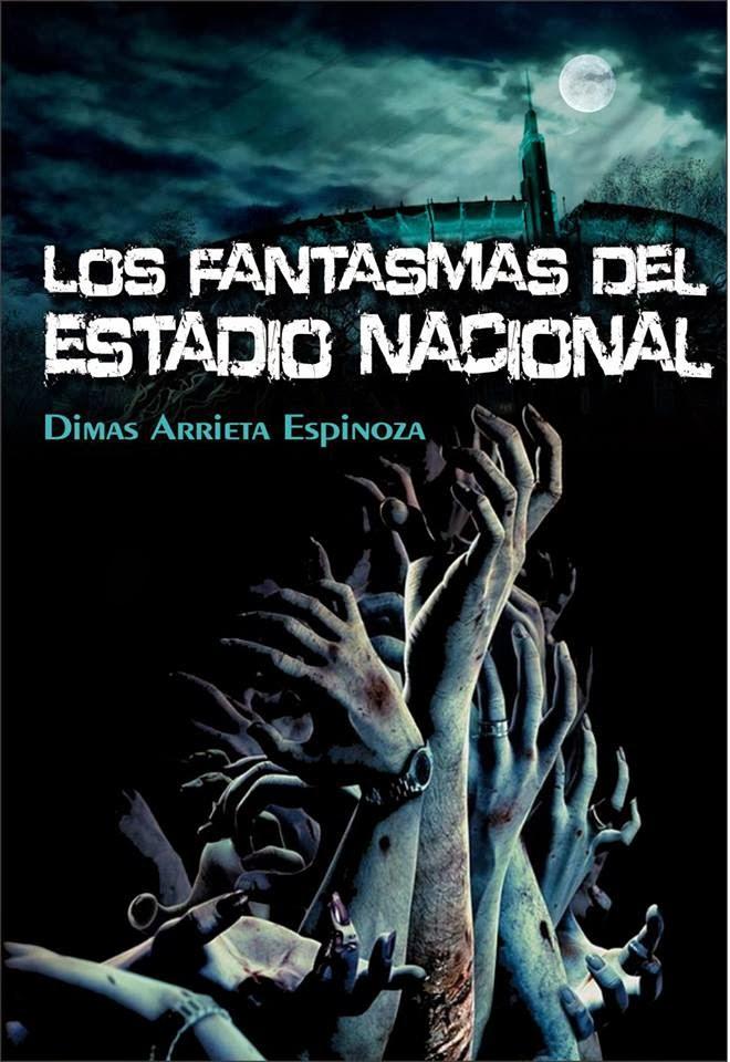 Los fantasmas del estadio nacional - Dimas Arrieta