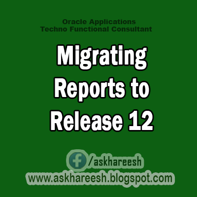 Migrating Reports to Release 12,AskHareesh Blog for OracleApps
