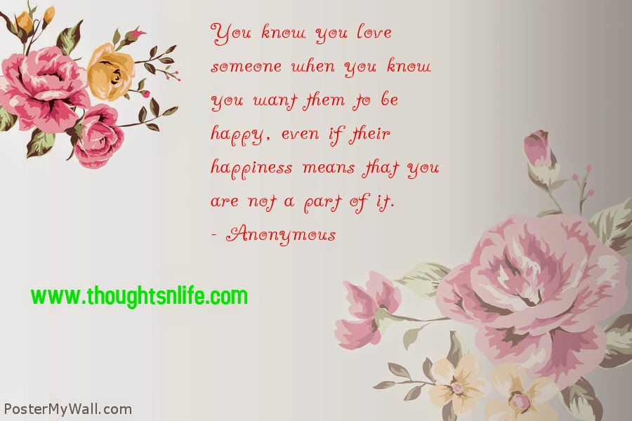Thoughtsnlife.com :You know you love someone when you know you want them to be happy, even if their happiness means that you are not a part of it. - Anonymous