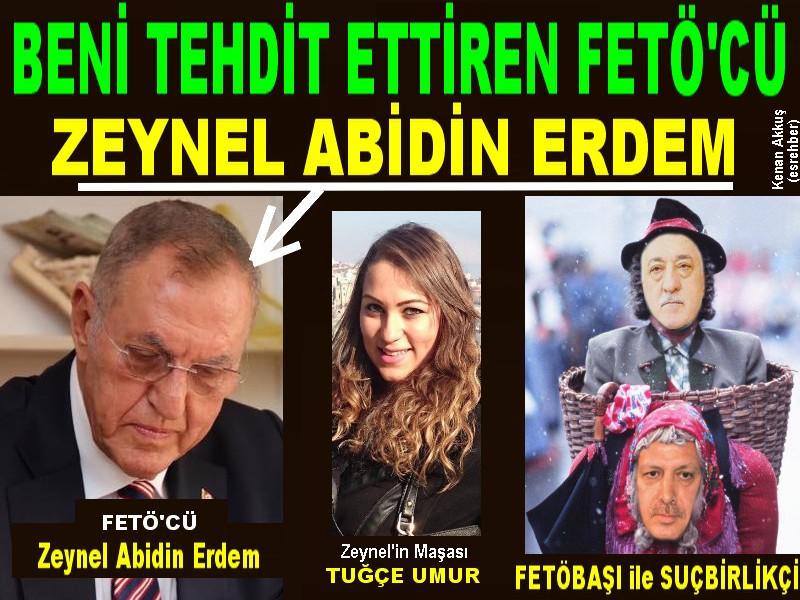 ZEYNEL ABİDİN ERDEM'İN TEHDİTLERİ