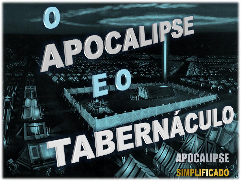 O APOCALIPSE E O TABERNÁCULO