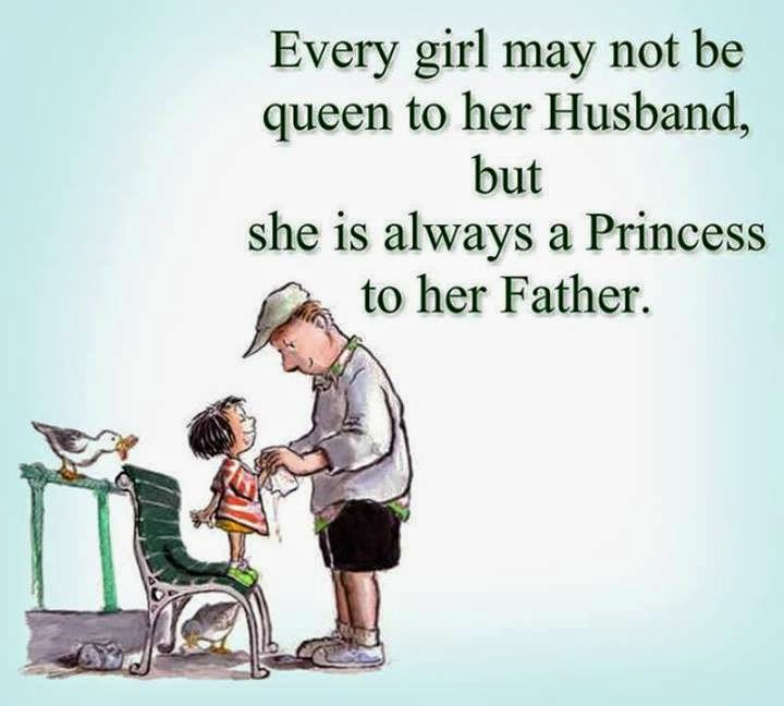 Every girl may not be queen to her husband but she is always a princess to her father
