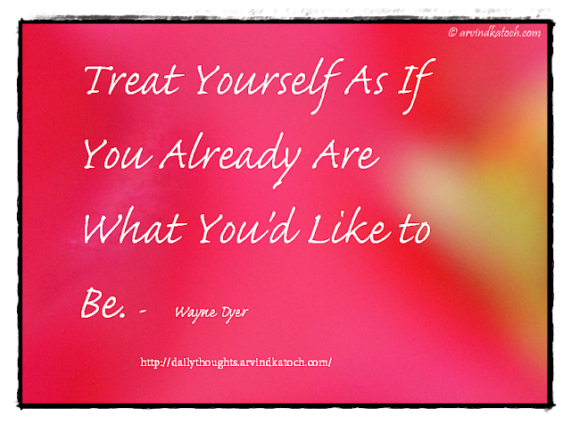 Daily Thought, Quote, Wayne Dyer, Treat, like,