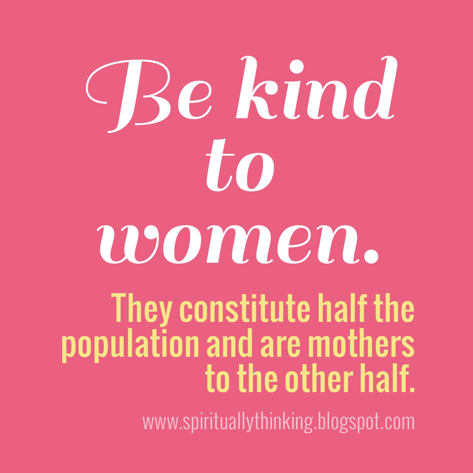 Women Quotes And Spiritually Speaking Be Kind To Women  Happy Mother's Day