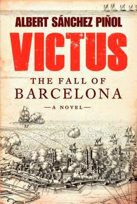 Victus: The fall of Barcelona by Albert Sánchez Piñol