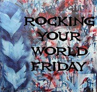 What's Rocking Your World Friday