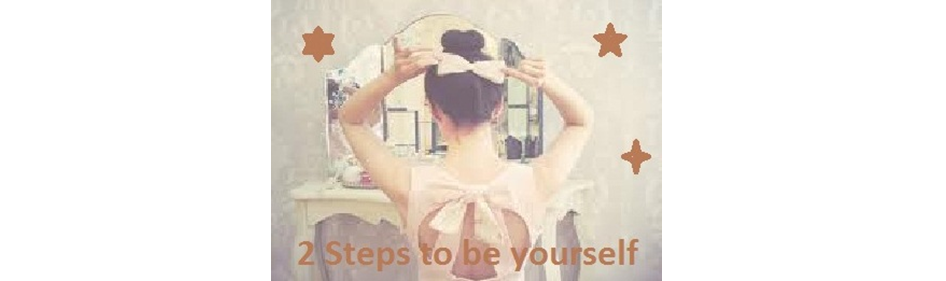 2 Steps to be yourself