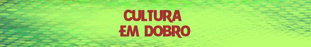 Cultura em Dobro