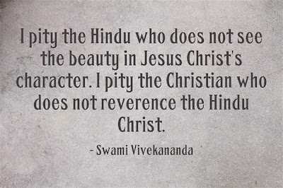 I pity the Hindu who does not see the beauty in Jesus Christ's character. I pity the Christian who does not reverence the Hindu Christ.